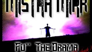 MISTAH MIRK- FU** THE DRAMA (KICKBACK)(Let the drummer kick)Remix