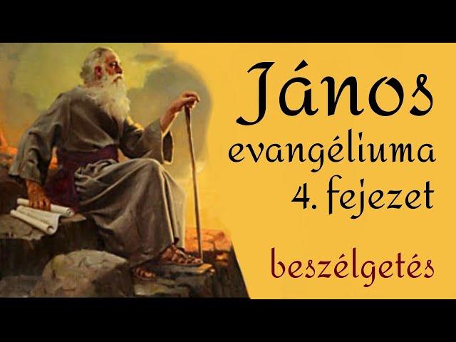 János evangéliuma - 4. fejezet - beszélgetés