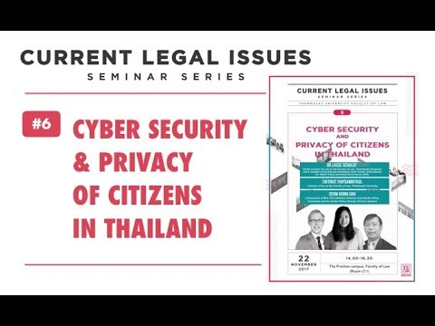 Current Legal Issues Seminar Series#6: Cyber Security and Privacy of Citizens in Thailand [3/4]