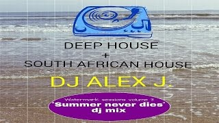 """Summer Never Dies"" DEEP House Mix by DJ Alex J (DEEP SOULFUL HOUSE + SOUTH AFRICAN HOUSE PLAYLIST)"