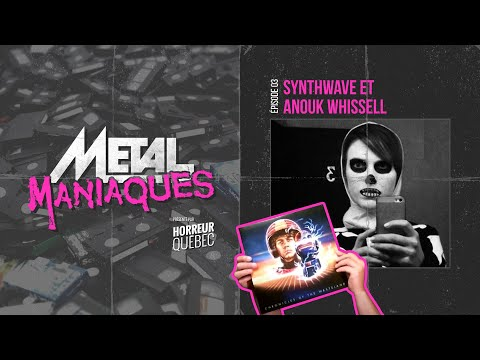 [Métal Maniaques] Synthwave et Anouk Whissell
