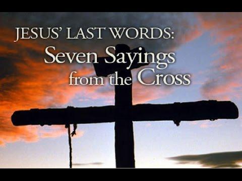 JESUS LAST WORDS 7 SAYINGS FROM THE CROSS