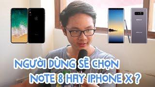 Người dùng chọn Galaxy Note 8 hay iPhone X?