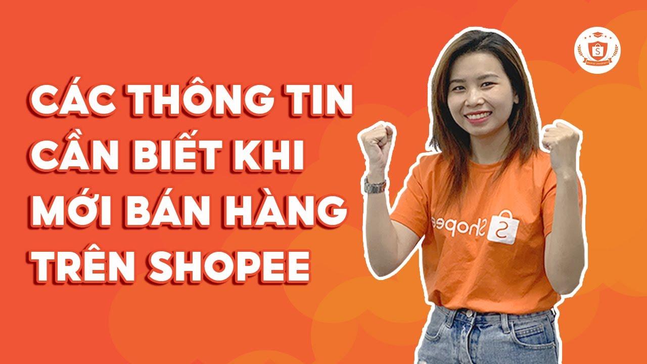 Các Thông Tin Cần Biết Khi Mới Bán Hàng Trên Shopee | Shopee Uni