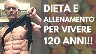 La Dieta e l'allenamento per Vivere 120 Anni!!