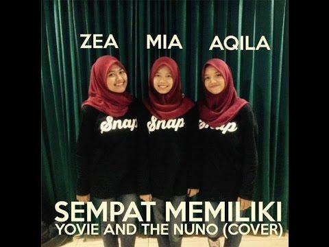 MIA, AQILA, ZEA - SEMPAT MEMILIKI (YOVIE AND THE NUNO Cover)