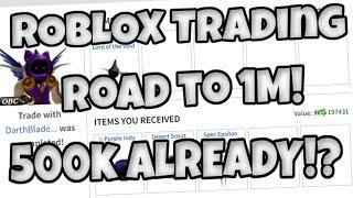 ROBLOX Trading | Road to 1 Million - 500k ALREADY!?