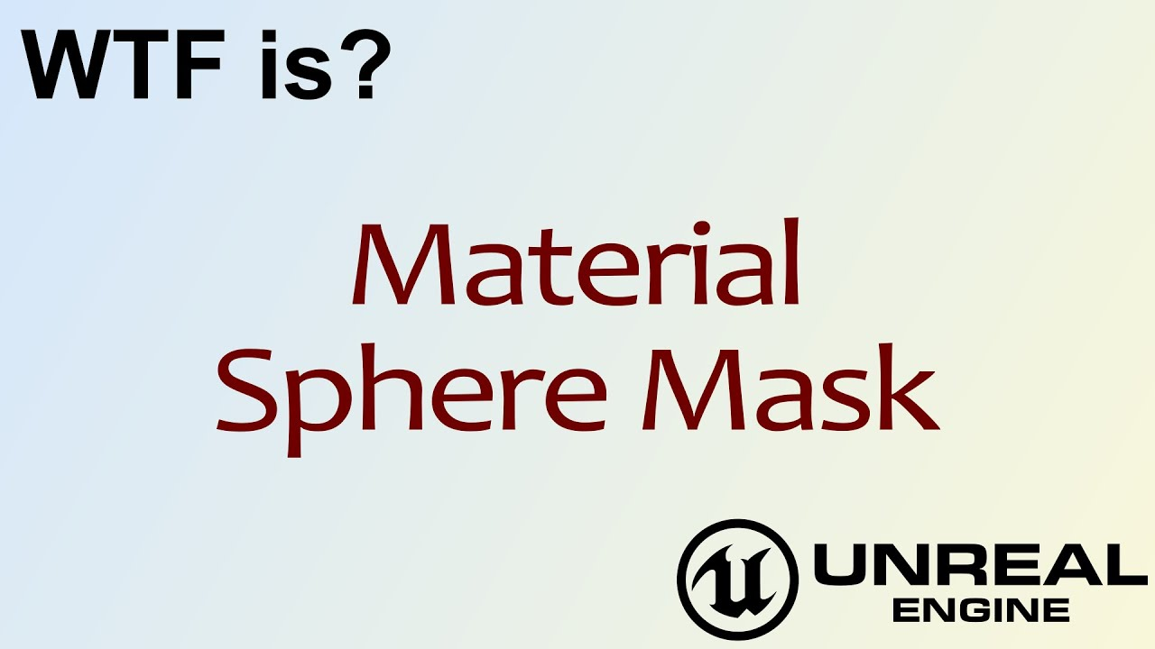 WTF Is? Material - Sphere Mask in Unreal Engine 4