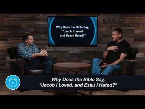 "Why Does the Bible Say, ""Jacob I Loved and Esau I Hated?"""