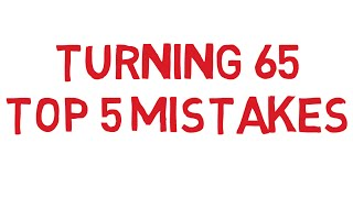 Turning 65 Medicare Top 5 Mistakes