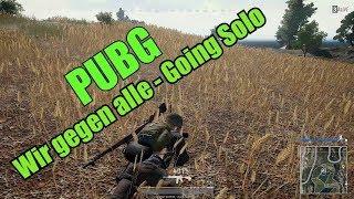 Wir gegen alle - Going Solo - PUBG - Playerunknown's Battlegrounds