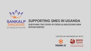 Sankalp Dialogues & Finding XY - Supporting SMEs in Uganda Survive COVID-19 & Unlock Opportunities