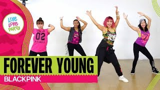 Forever Young by BlackPink | Live Love Party™ | Zumba® | Dance Fitness