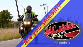 How to be smooth on you motorcycle. Episode 3 MCrider