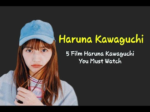 5 Film Haruna Kawaguchi You Must Watch