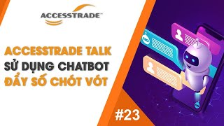 ACCESSTRADE TALK #23: SỬ DỤNG CHATBOT - ĐẨY SỐ CHÓT VÓT | AFFILIATE MARKETING