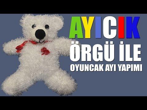 Oyuncak Ayı Yapımı Örgü İle Amigurumi - Detaylı Anlatım