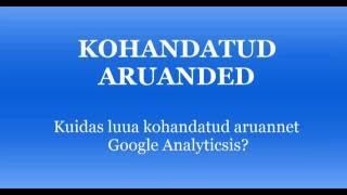 Google Analytics kohandatud aruannete loomine(Kuidas luua kohandatud aruannet veebisirvija, seadme, kasutajatüübi ja kanali lõikes., 2016-09-10T12:03:22.000Z)