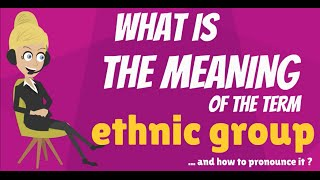 What is ETHNIC GROUP? What does ETHNIC GROUP mean? ETHNIC GROUP meaning & explanation
