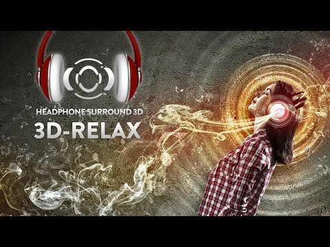 3D RELAX - Binaural music for headphones surround sound