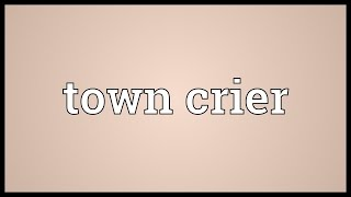 Town crier Meaning