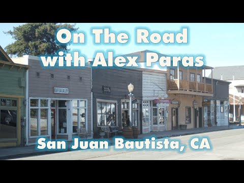 On The Road with Alex Paras | San Juan Bautista, CA