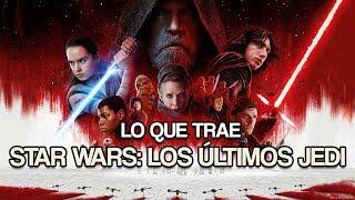 Todo lo que trae... 'Star Wars: Los Últimos Jedi'