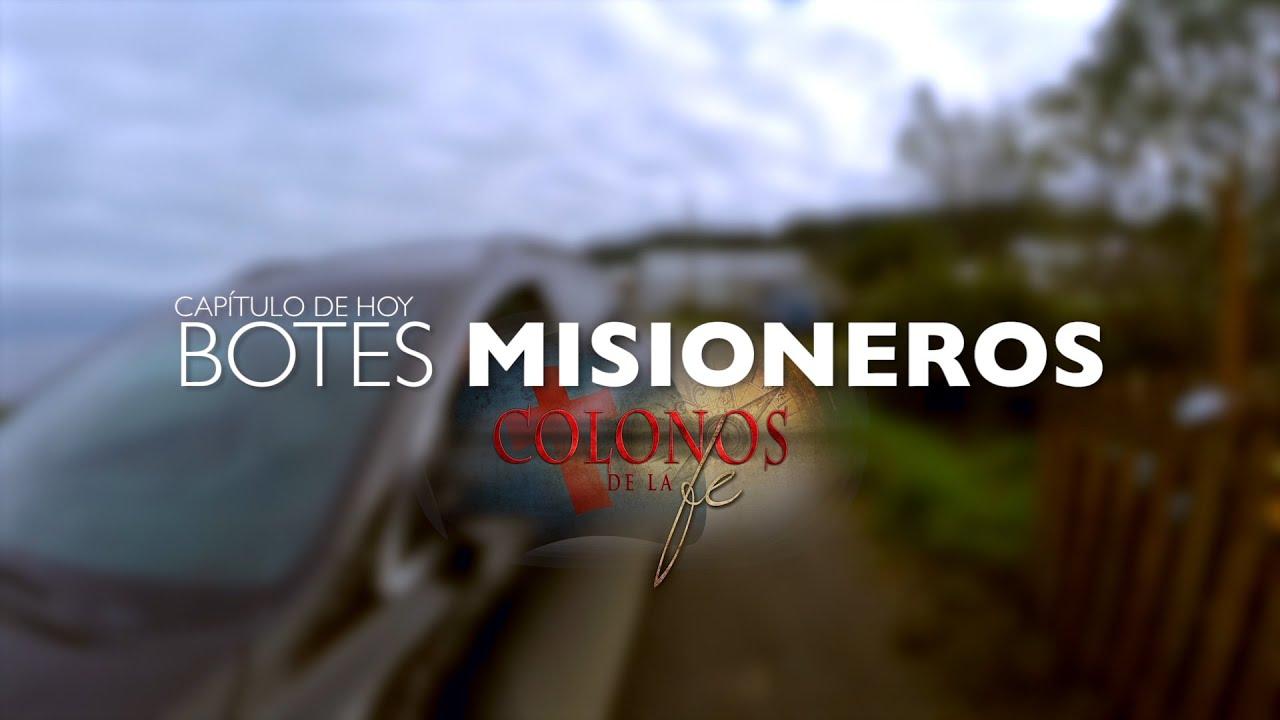 """COLONOS DE LA FE / CAPITULO """"BOTES MISIONEROS (1a parte)"""""""