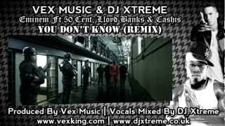 Download You Don't Know (Remix) - Eminem Ft 50 Cent, Lloyd Banks & Cashis - Vex Music & DJ Xtreme MP3 song and Music Video