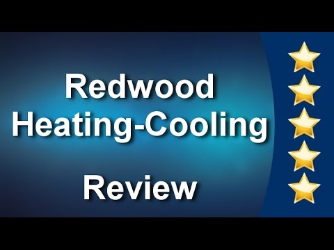 Redwood Heating Cooling Ukiah 5 Star Review By T R
