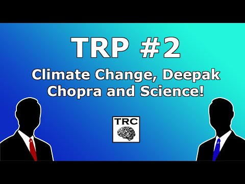 TRP #2: Climate Change, Deepak Chopra, Academia and Peer Review