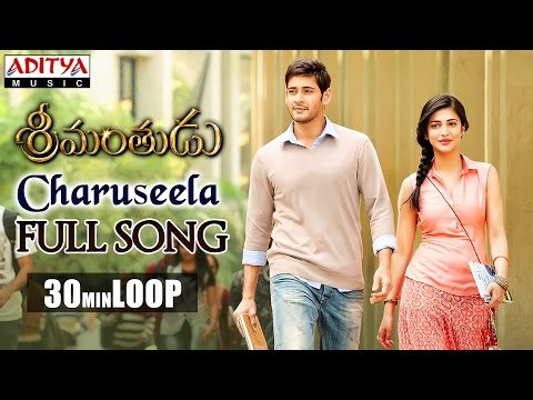 Charuseela Full Song ★ 30 Mins Loop ★ Srimanthudu Songs - Mahesh Babu, Shruthi Hasan