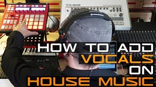 How To Add Vocals On House Music