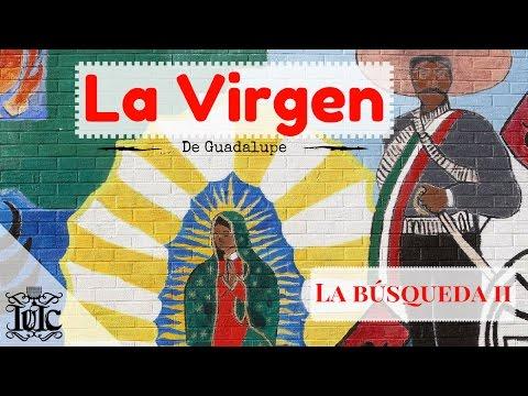 IUIC: La Búsqueda II - La Virgen De Guadalupe