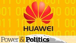 Should Canada Trust Huawei? | Power & Politics