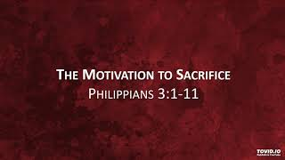 The Motivation to Sacrifice - Philippians 3 1 11