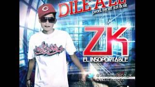 Zk El Insoportable -- Dile A El (Prod. At Fat y Zk)