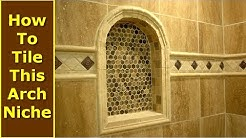 How To Tile An Arch Niche On Bathroom Shower Wall