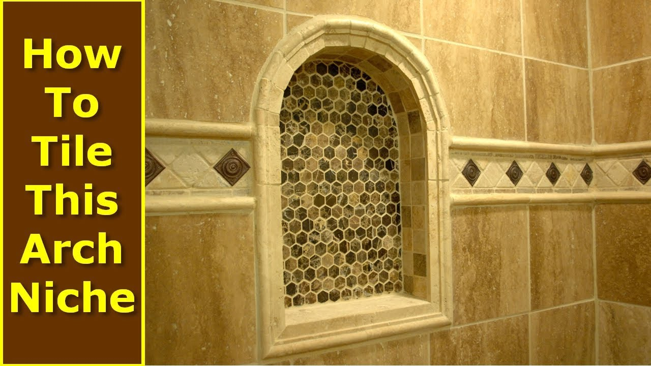 How To Tile Arch Niche Bathroom Shower Tile Niche Ideas