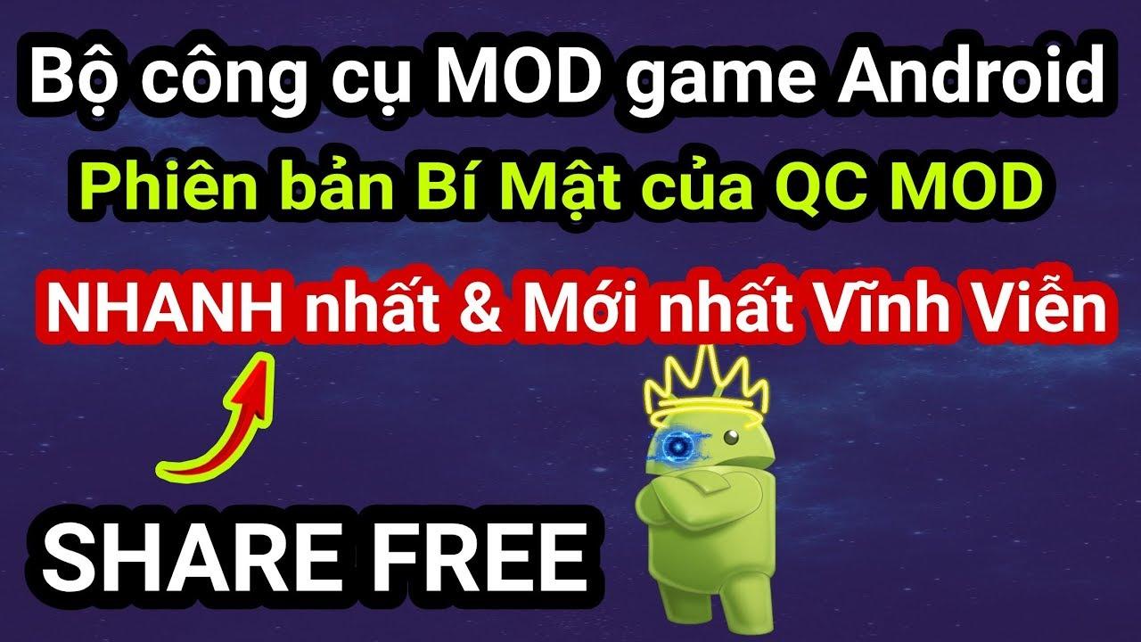 Share bộ công cụ MOD Game Android Bản VIP mà QC MOD đang giấu từ trước tới giờ – NO ROOT