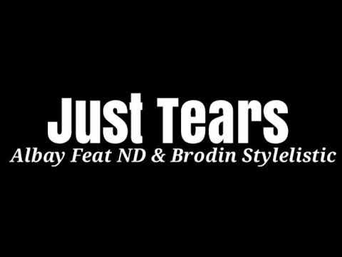 Just Tears - Albay Feat ND & Brodin Stylelistic