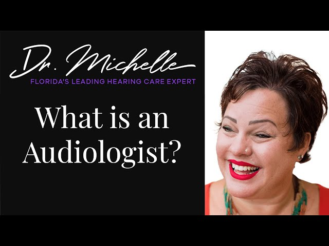 What is an Audiologist? | Hearing Help by Dr. Michelle | Florida's Leading Hearing Care Expert