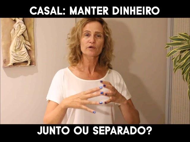 CASAIS: DINHEIRO JUNTO OU SEPERADO? - Márcia Tolotti