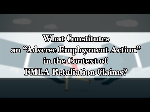 """What Constitutes An """"Adverse Employment Action"""" In The Context Of FMLA Retaliation Claims?"""