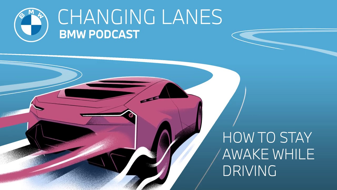 How to stay awake while driving - Changing Lanes #012. The BMW Podcast.