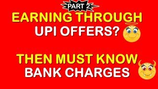 Bank Charges on UPI Transactions || Part 2 || Tez, PhonePe Paytm UPI Offer Lovers