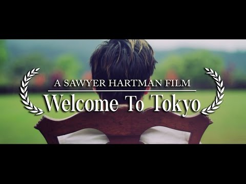 Welcome To Tokyo • A Sawyer Hartman Film