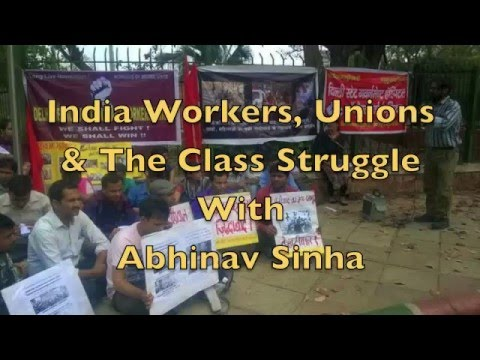 India Workers, Unions & The Class Struggle With Abhinav Sinha