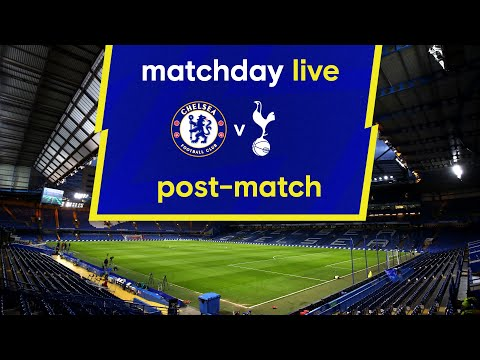 Matchday live: Chelsea - Tottenham Hotspur |  Post-Match |  Premier League matchday
