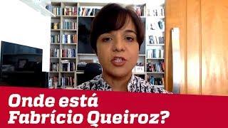 Onde está Fabrício Queiroz? Essa é a pergunta de R$ 1,2 milhão | Vera Magalhães